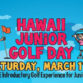 Hawaii Junior Golf Day March 2017